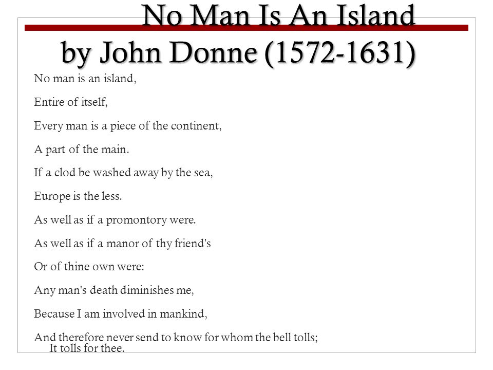 No Man Is An Island Entire Of Itself Every Man Is A Piece
