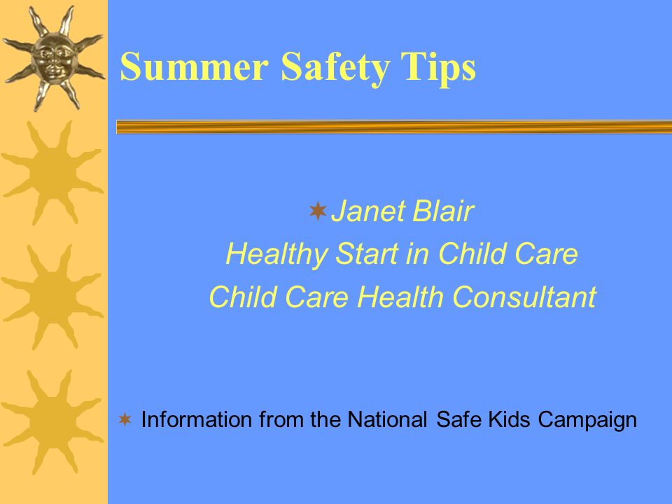 1 Summer Safety Tips Janet Blair Healthy Start In Child Care Health Consultant Information From The National Safe Kids Campaign