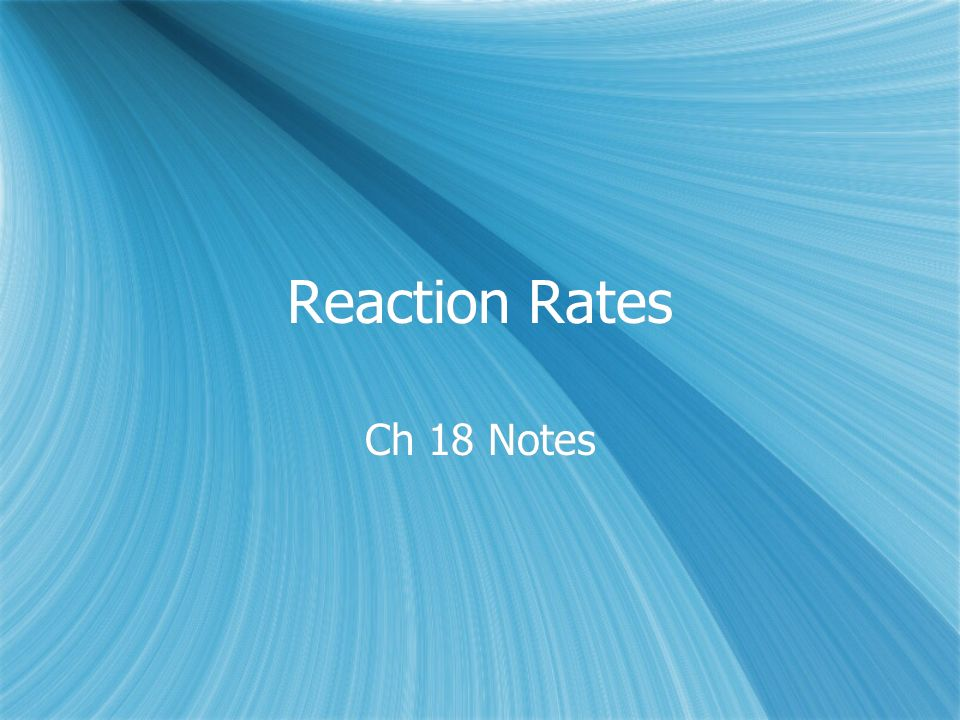 Reaction Rates Ch 18 Notes