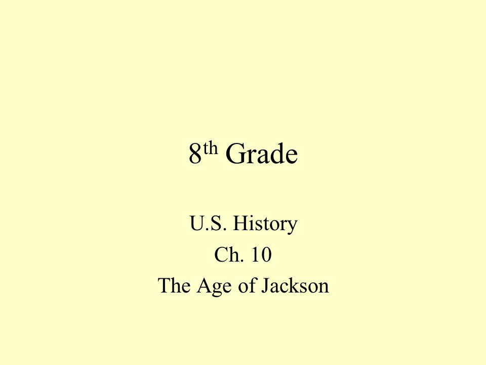 8 Th Grade U S History Ch 10 The Age Of Jackson Ppt