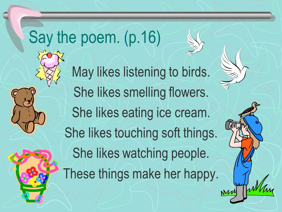 Say the poem. (p.16) May likes listening to birds.