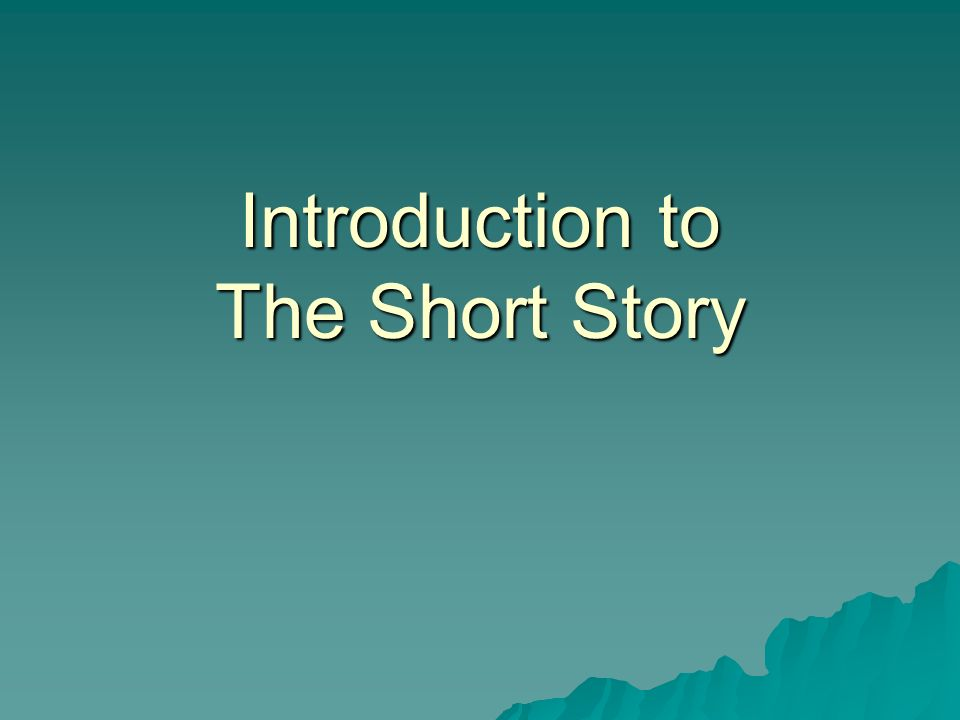 Introduction to The Short Story  Short Stories  A short