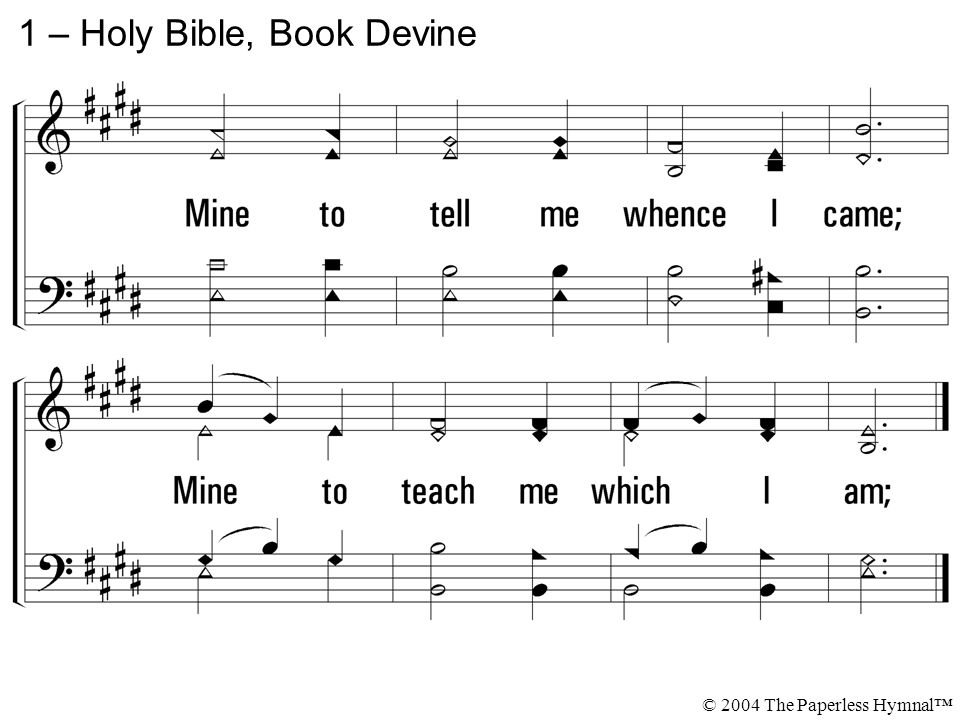 1 – Holy Bible, Book Devine © 2004 The Paperless Hymnal™