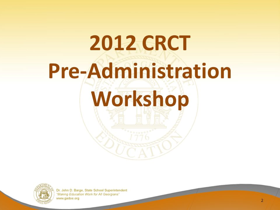 2012 CRCT Pre-Administration Workshop 2