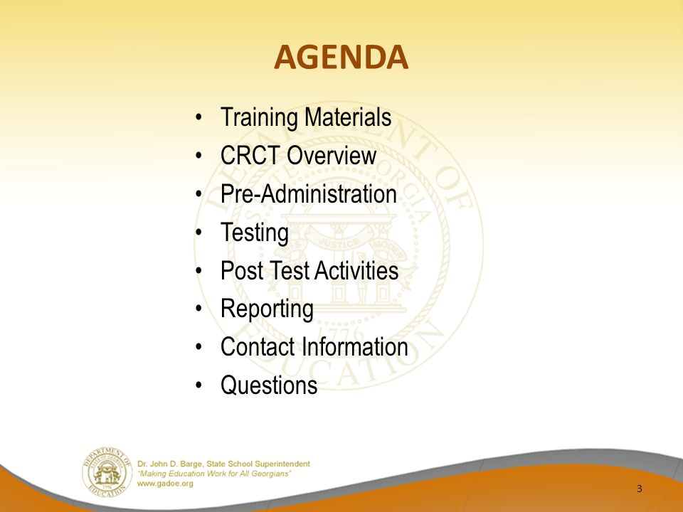 AGENDA Training Materials CRCT Overview Pre-Administration Testing Post Test Activities Reporting Contact Information Questions 3