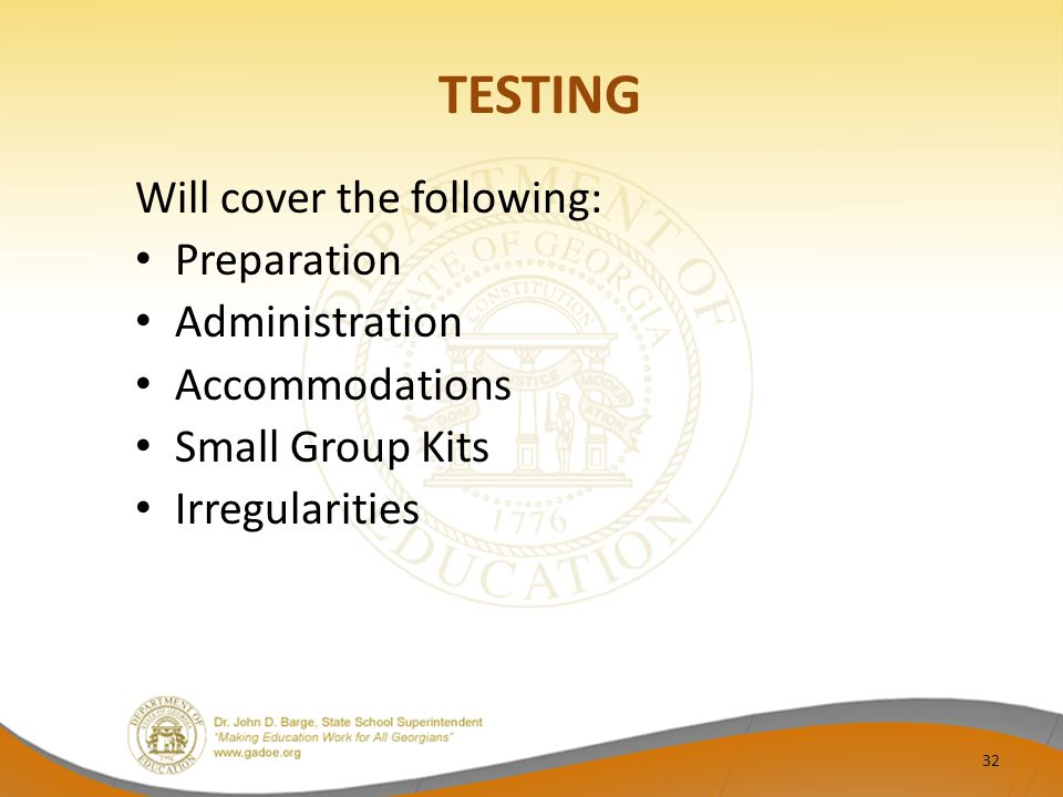 TESTING Will cover the following: Preparation Administration Accommodations Small Group Kits Irregularities 32
