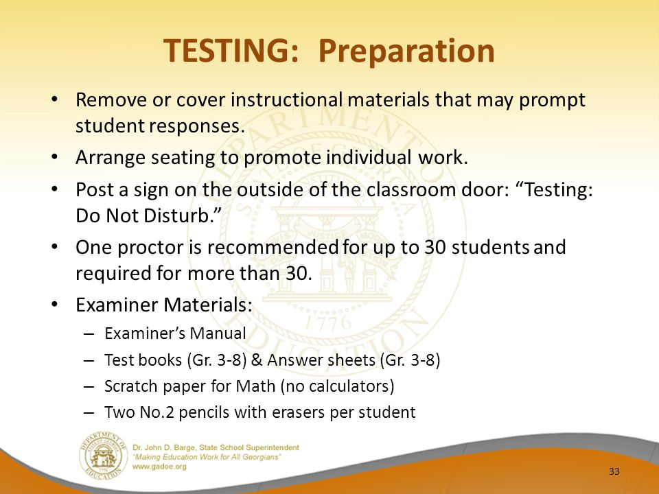 TESTING: Preparation Remove or cover instructional materials that may prompt student responses.