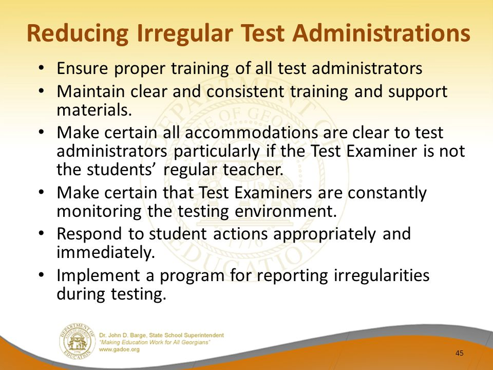 Reducing Irregular Test Administrations Ensure proper training of all test administrators Maintain clear and consistent training and support materials.