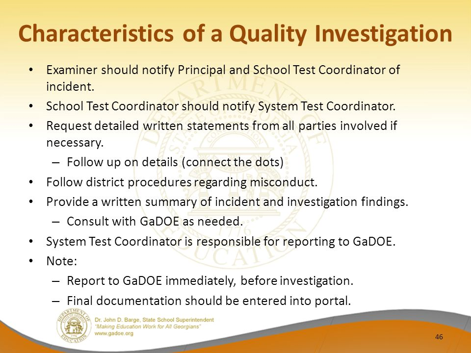 Characteristics of a Quality Investigation Examiner should notify Principal and School Test Coordinator of incident.