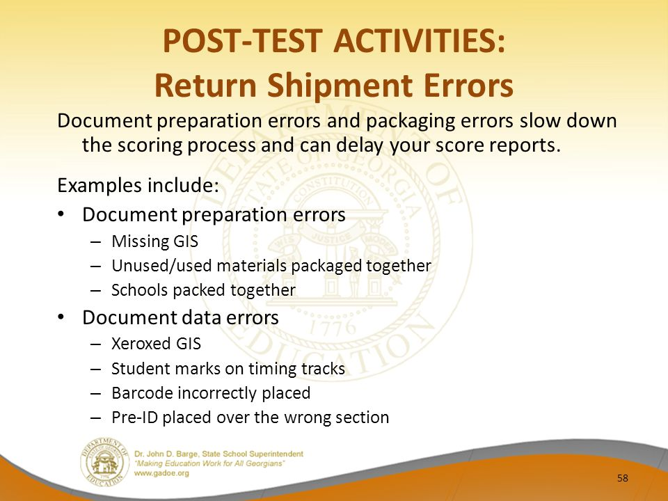 POST-TEST ACTIVITIES: Return Shipment Errors Document preparation errors and packaging errors slow down the scoring process and can delay your score reports.