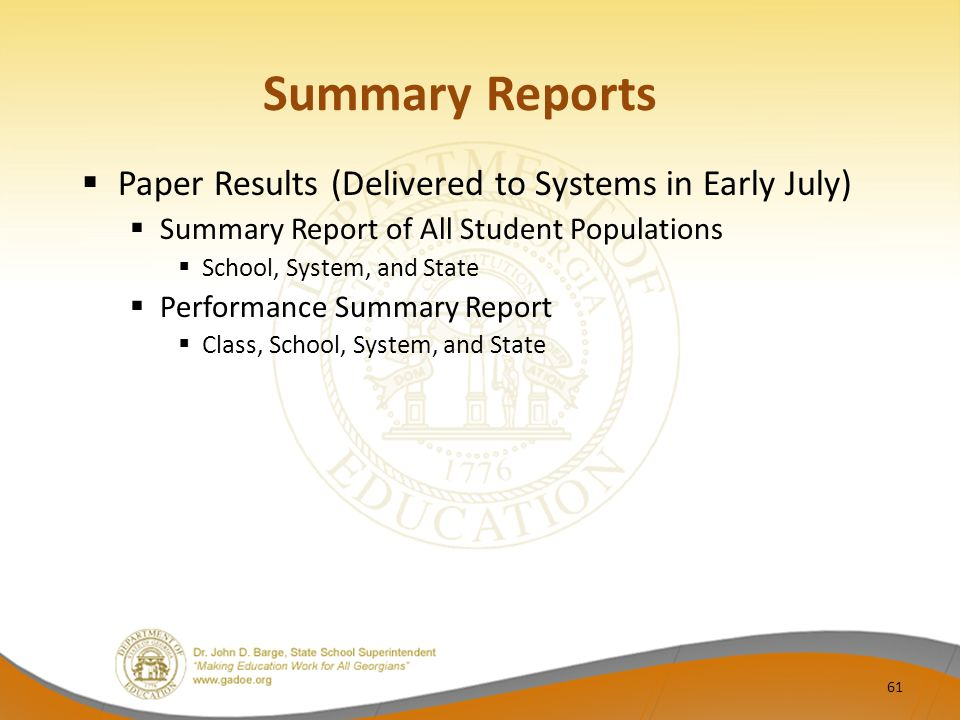 Summary Reports  Paper Results (Delivered to Systems in Early July)  Summary Report of All Student Populations  School, System, and State  Performance Summary Report  Class, School, System, and State 61