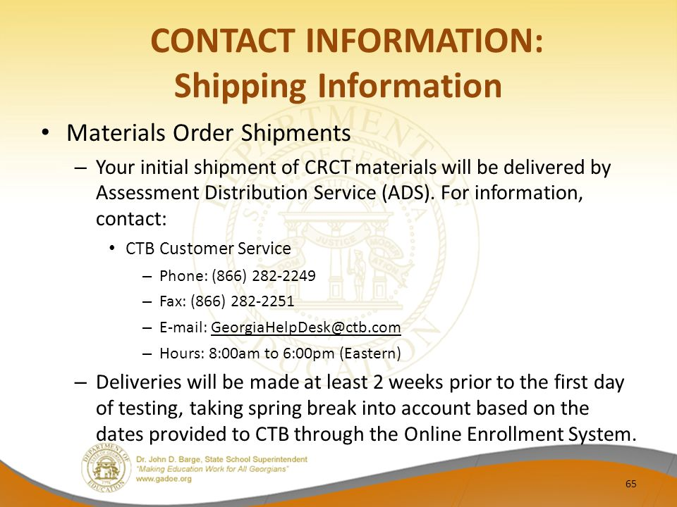 CONTACT INFORMATION: Shipping Information Materials Order Shipments – Your initial shipment of CRCT materials will be delivered by Assessment Distribution Service (ADS).