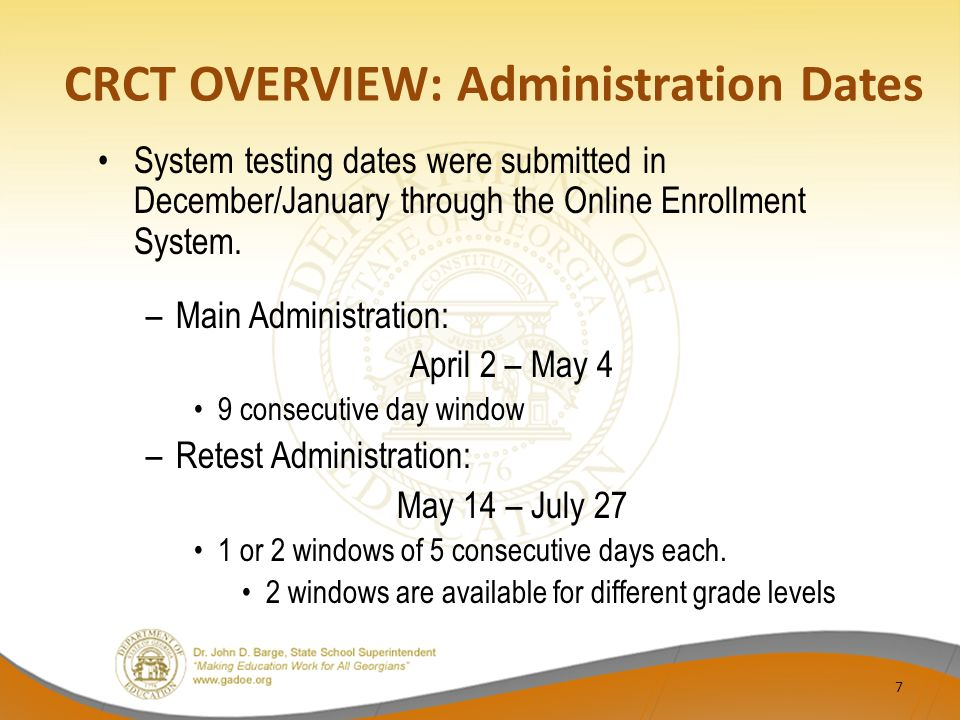CRCT OVERVIEW: Administration Dates System testing dates were submitted in December/January through the Online Enrollment System.