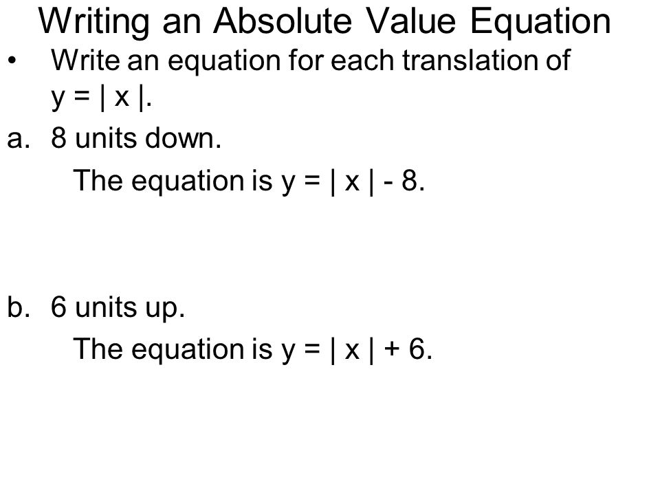 Writing an Absolute Value Equation Write an equation for each translation of y = | x |.