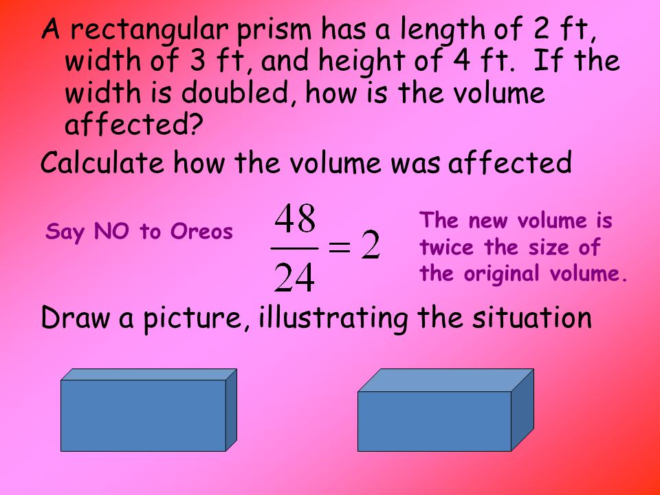 A rectangular prism has a length of 2 ft, width of 3 ft, and height of 4 ft.