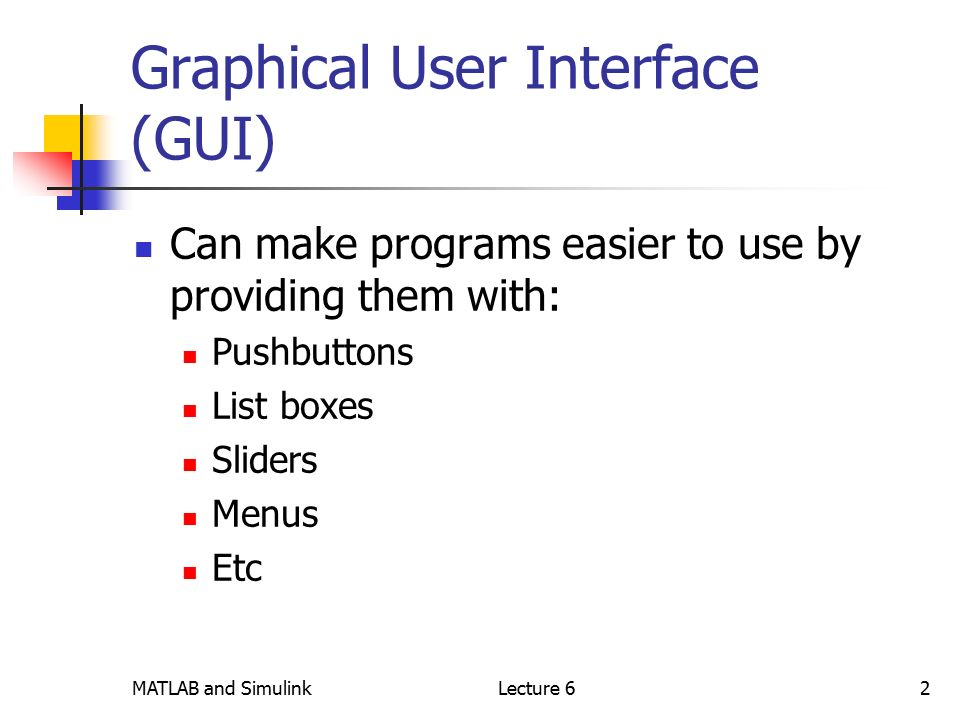 MATLAB and SimulinkLecture 61 To days Outline Graphical User