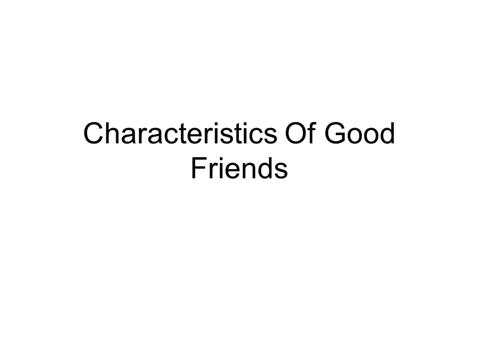 characteristics of good and bad friends