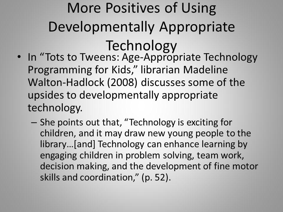 More On Developmentally Appropriate >> Developmentally Appropriate Technology A Brief Overview
