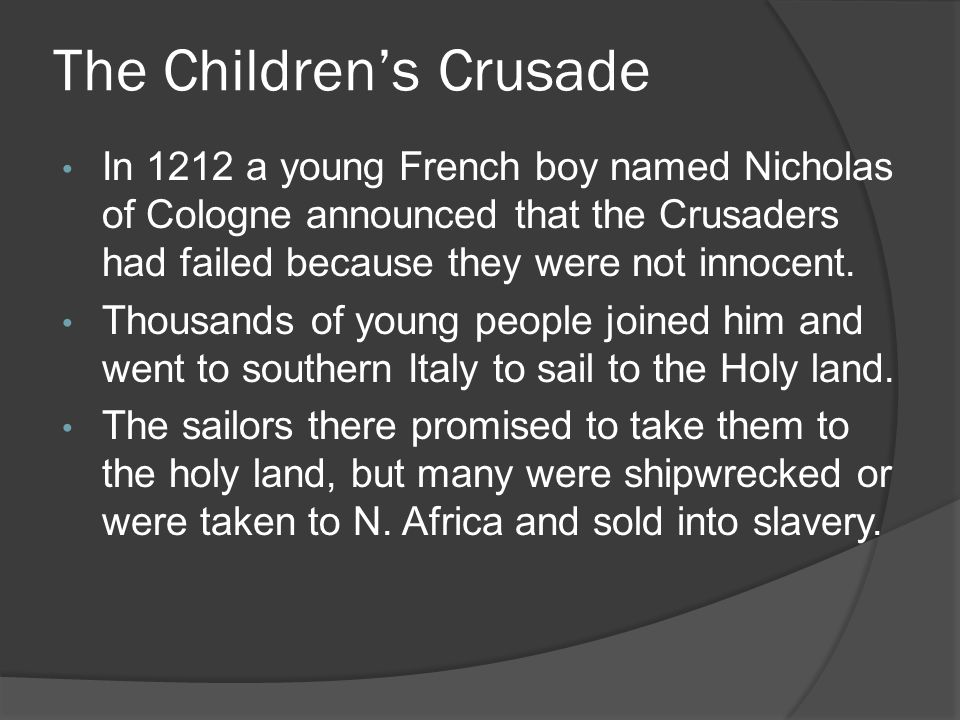 The Children's Crusade In 1212 a young French boy named Nicholas of Cologne announced that the Crusaders had failed because they were not innocent.