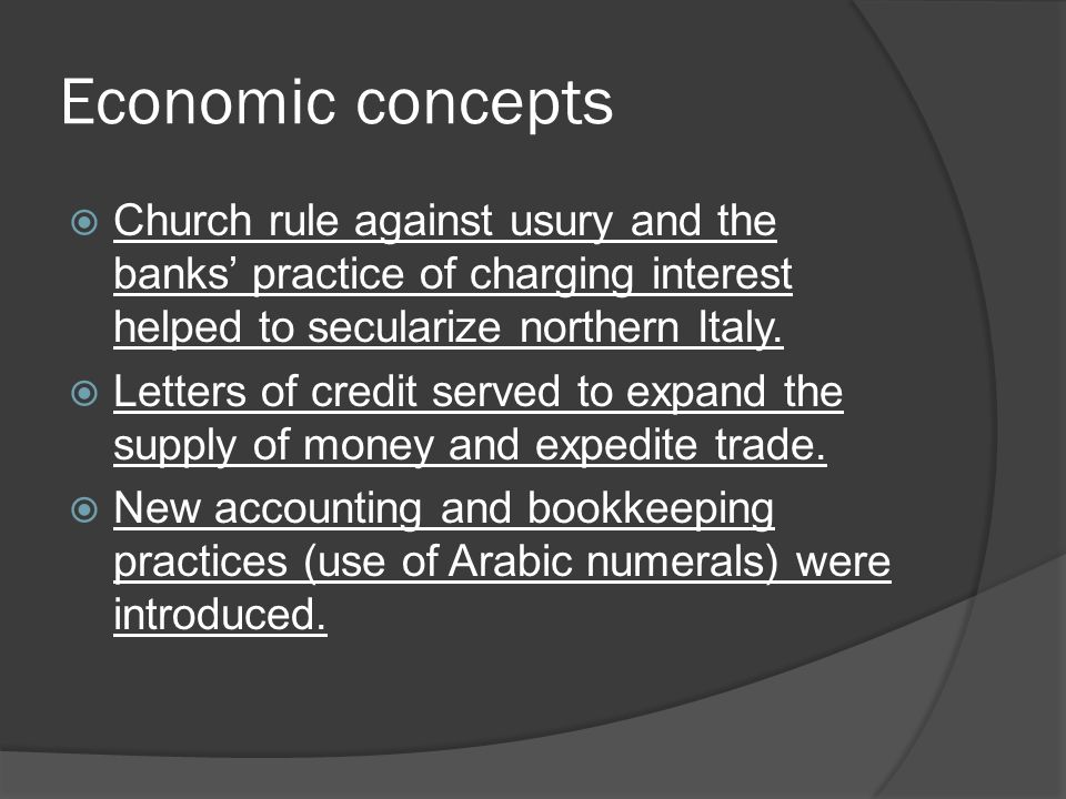Economic concepts  Church rule against usury and the banks' practice of charging interest helped to secularize northern Italy.