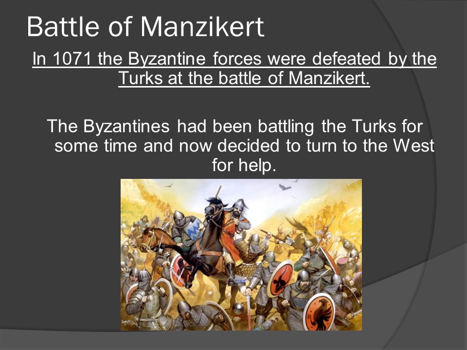 Battle of Manzikert In 1071 the Byzantine forces were defeated by the Turks at the battle of Manzikert.