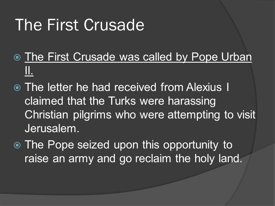 The First Crusade  The First Crusade was called by Pope Urban II.