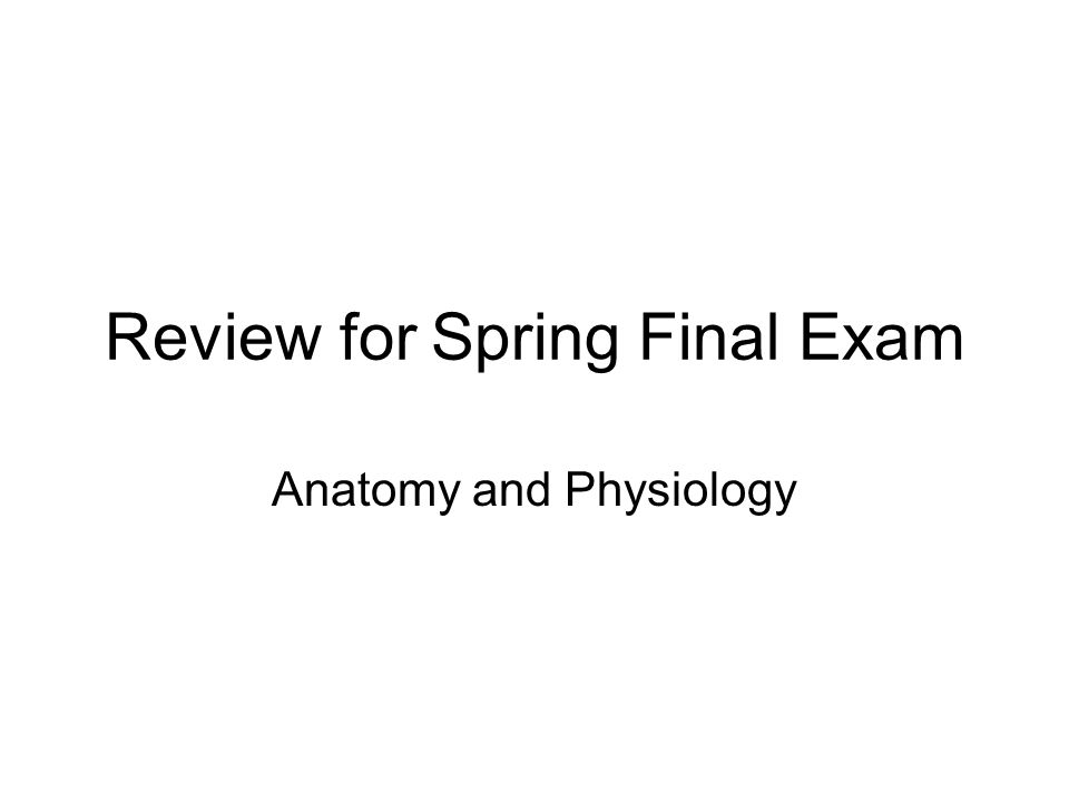 Review for Spring Final Exam Anatomy and Physiology. - ppt download