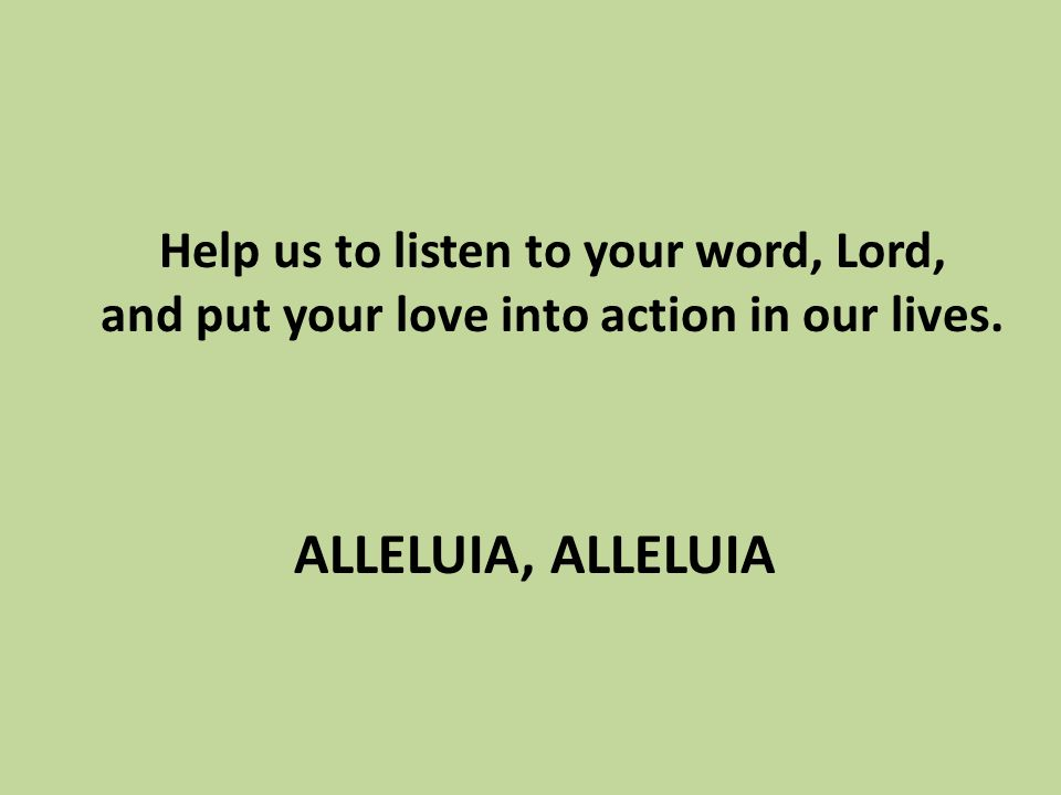 GOSPEL ACCLAMATION ALLELUIA, ALLELUIA Help us to listen to your word, Lord,  and put your love into action in our lives. ALLELUIA, ALLELUIA. - ppt  download