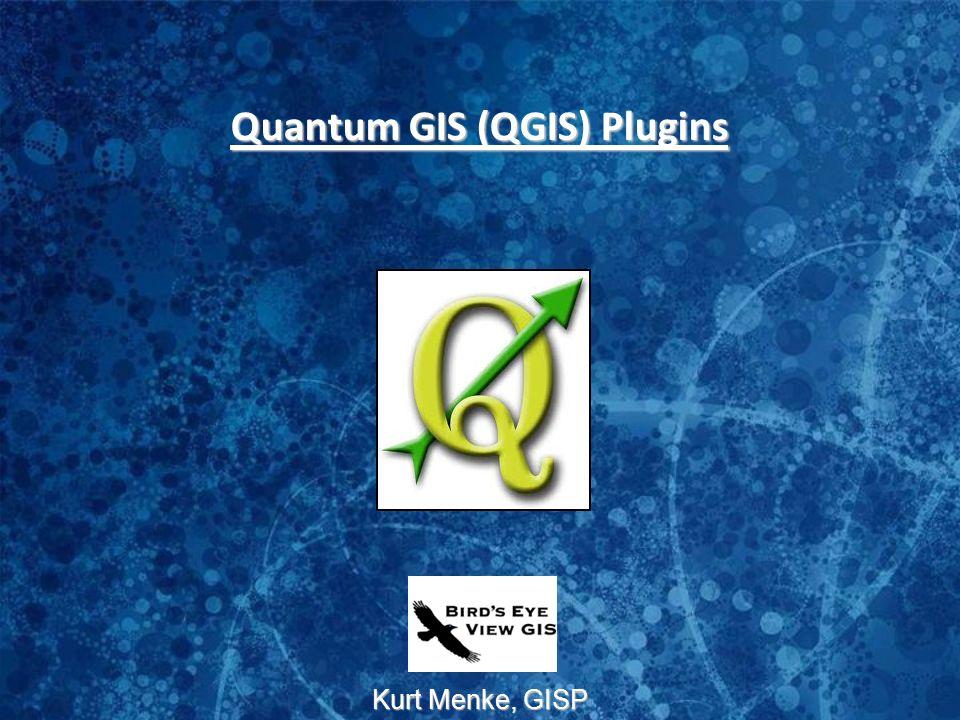 Kurt Menke, GISP Quantum GIS (QGIS) Plugins  Extending QGIS Plugins