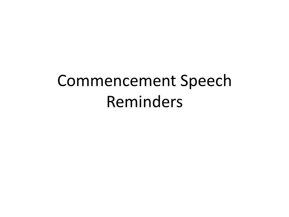 Commencement speech reminders greet your audience 1 an informal 1 commencement speech reminders m4hsunfo