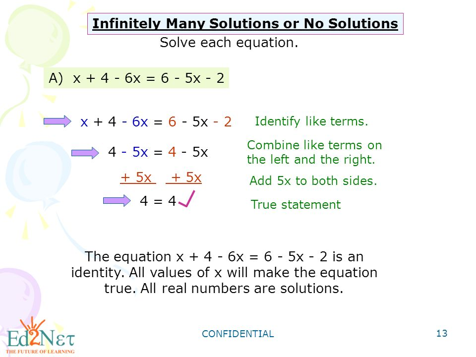 CONFIDENTIAL 13 Infinitely Many Solutions or No Solutions A) x x = 6 - 5x - 2 Identify like terms.