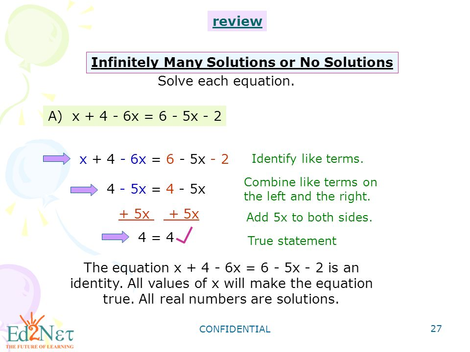 CONFIDENTIAL 27 Infinitely Many Solutions or No Solutions A) x x = 6 - 5x - 2 Identify like terms.