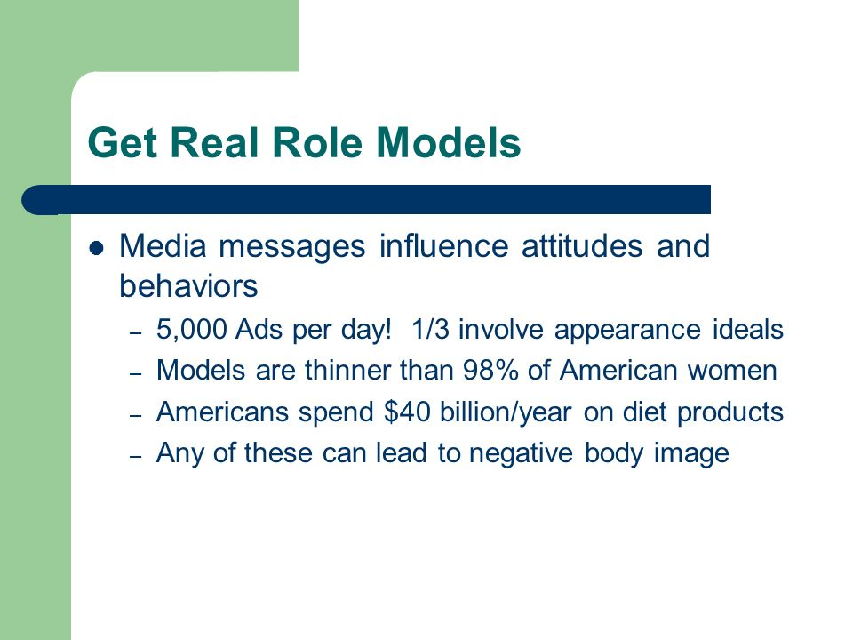 Get Real Role Models Media messages influence attitudes and behaviors – 5,000 Ads per day.
