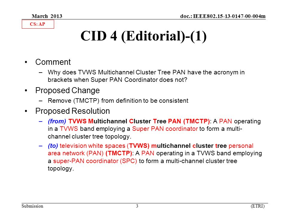 March 2013 doc.: IEEE m Submission 3 (ETRI) CID 4 (Editorial)-(1) Comment –Why does TVWS Multichannel Cluster Tree PAN have the acronym in brackets when Super PAN Coordinator does not.