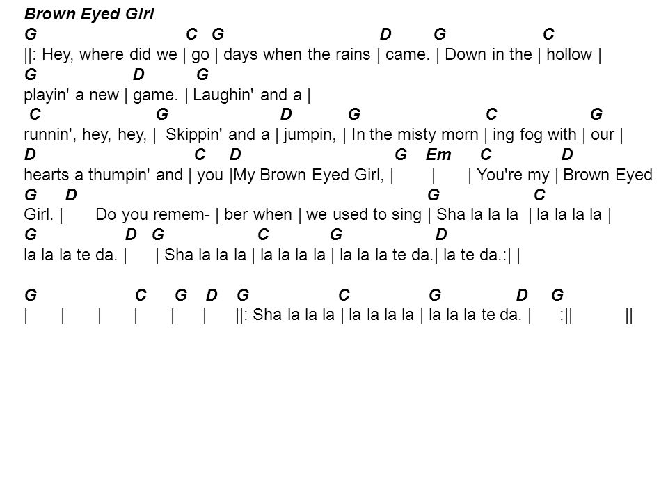 Brown Eyed Girl. The Key here is to first practice the following: 4 ...