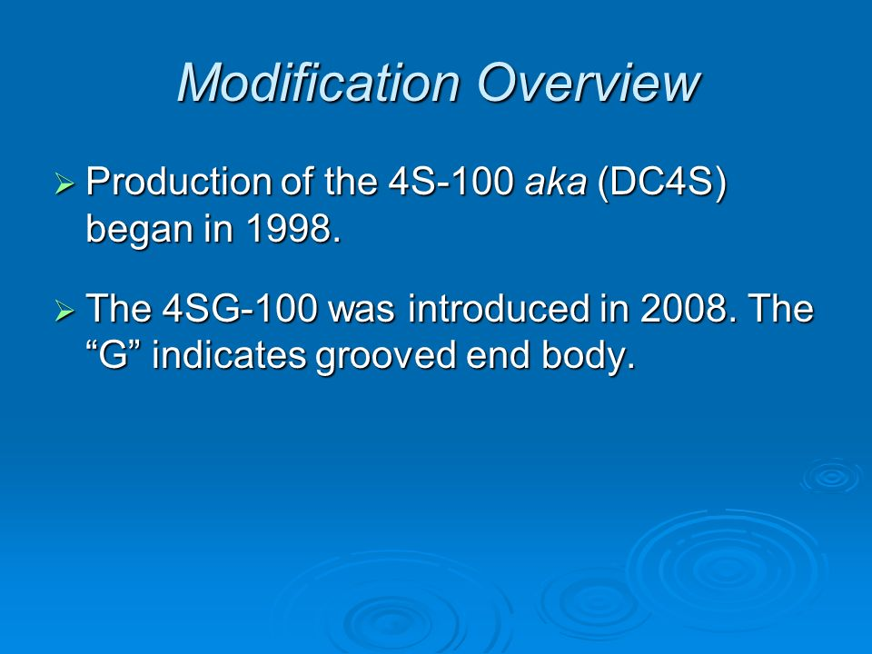 Modification Overview  Production of the 4S-100 aka (DC4S) began in 1998.