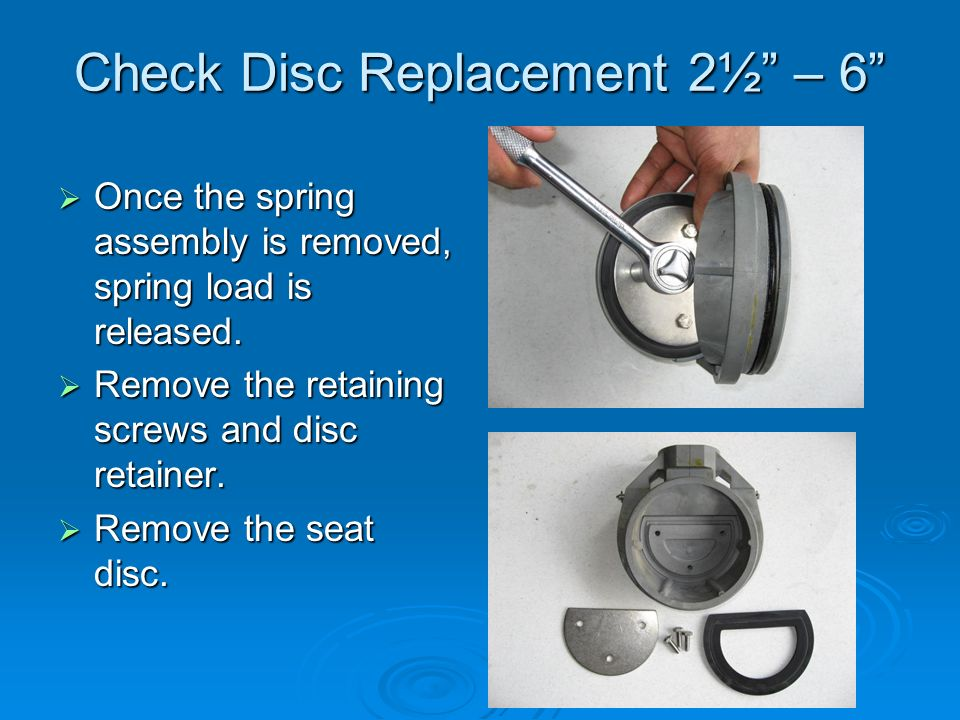 Check Disc Replacement 2½ – 6  Once the spring assembly is removed, spring load is released.