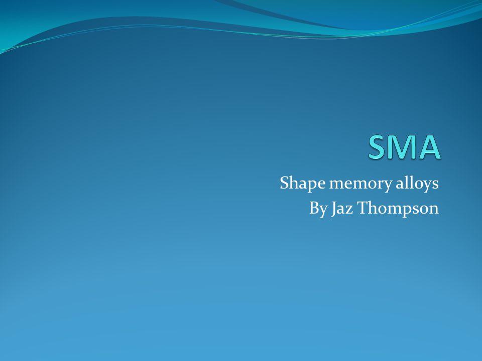 Shape memory alloys By Jaz Thompson. A small definition A shape ...