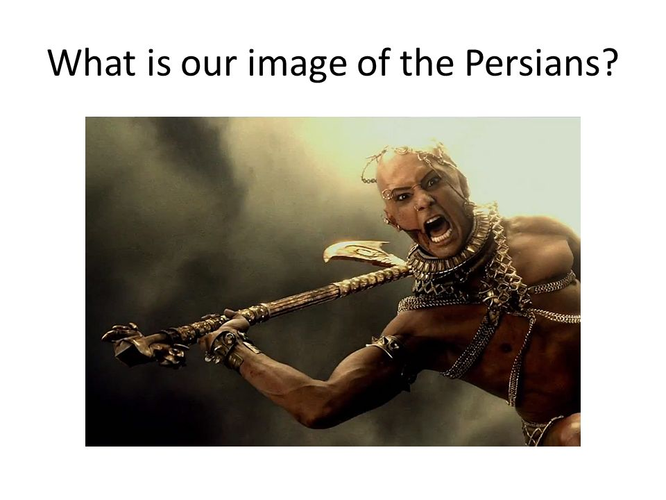 What is our image of the Persians