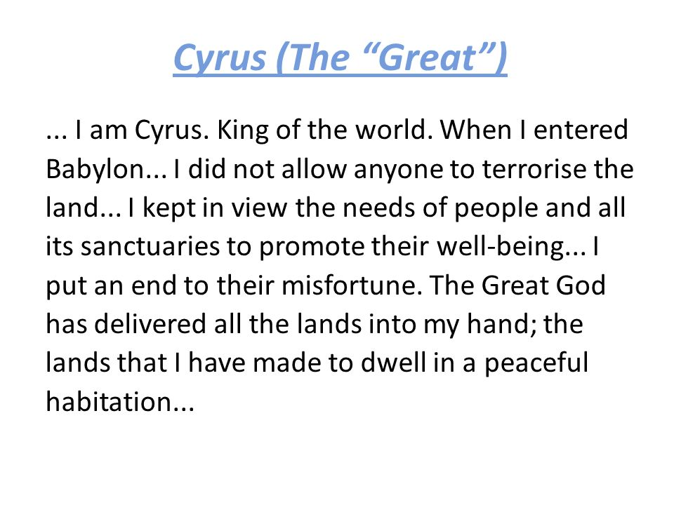Cyrus (The Great )... I am Cyrus. King of the world.