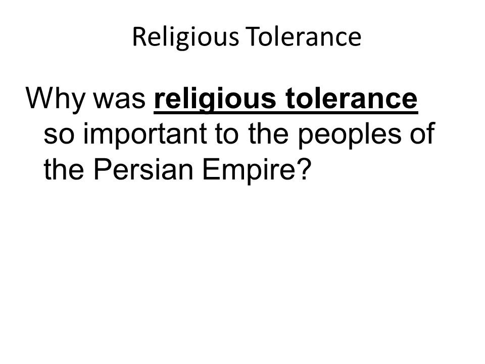 Religious Tolerance Why was religious tolerance so important to the peoples of the Persian Empire