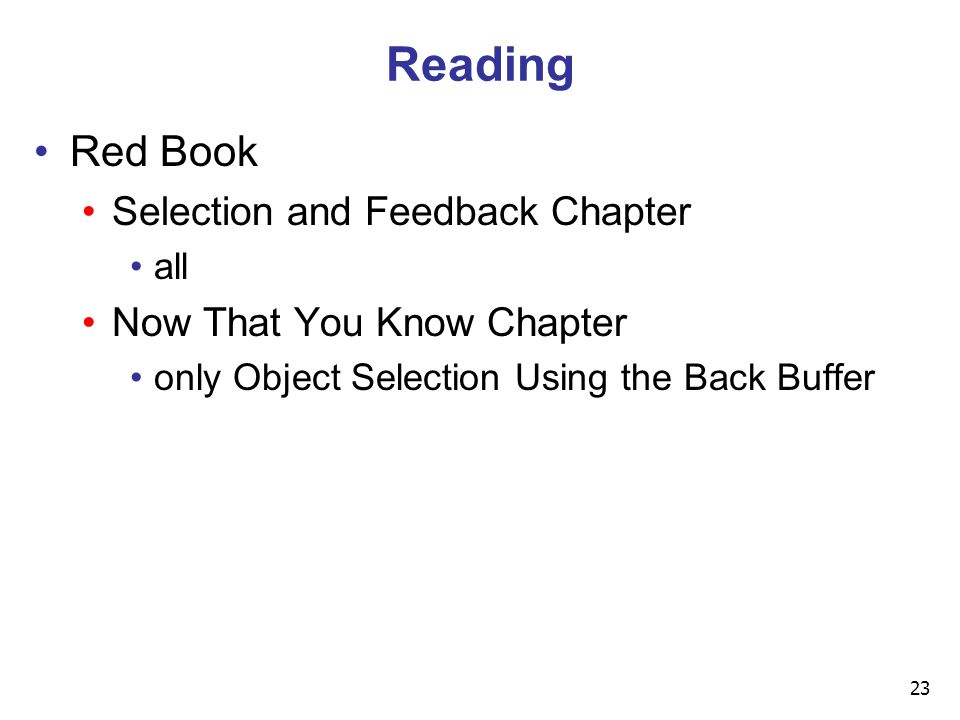 23 Reading Red Book Selection and Feedback Chapter all Now That You Know Chapter only Object Selection Using the Back Buffer