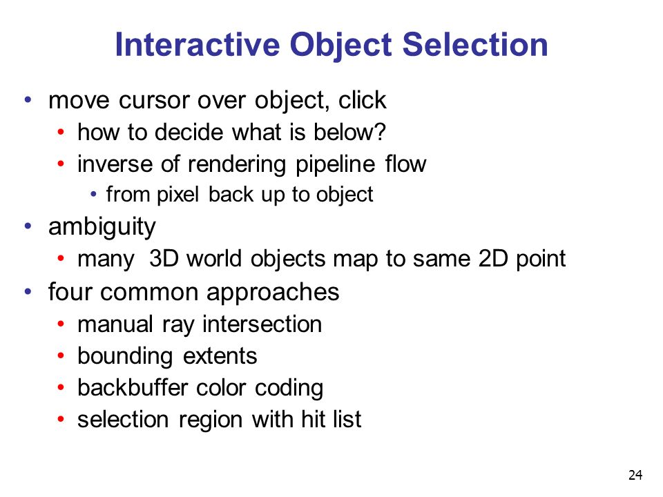 24 Interactive Object Selection move cursor over object, click how to decide what is below.