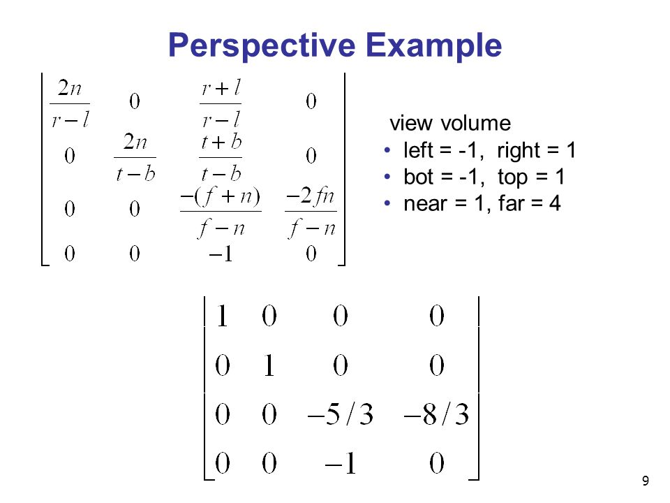 9 Perspective Example view volume left = -1, right = 1 bot = -1, top = 1 near = 1, far = 4