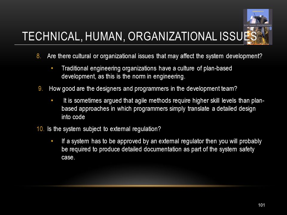 TECHNICAL, HUMAN, ORGANIZATIONAL ISSUES 101 8.Are there cultural or organizational issues that may affect the system development.