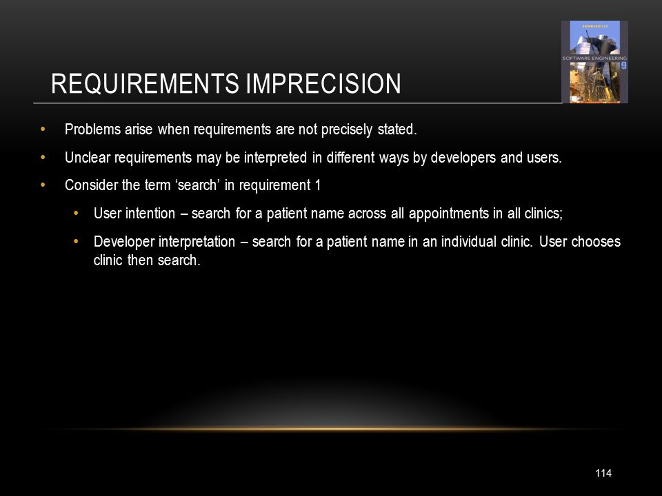 REQUIREMENTS IMPRECISION 114 Problems arise when requirements are not precisely stated.