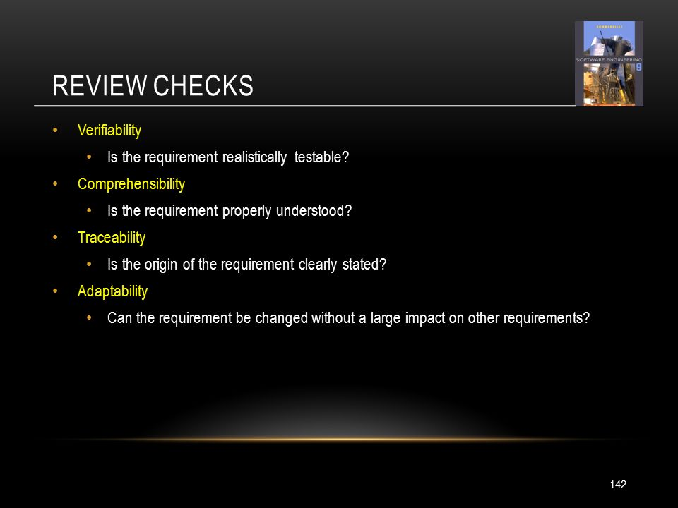 REVIEW CHECKS 142 Verifiability Is the requirement realistically testable.