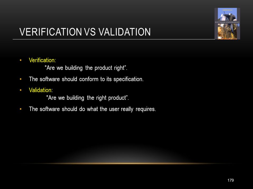 VERIFICATION VS VALIDATION 179 Verification: Are we building the product right .