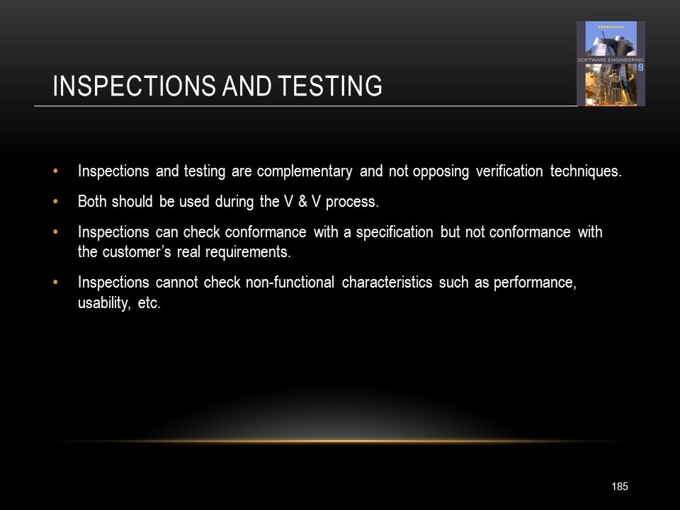 INSPECTIONS AND TESTING 185 Inspections and testing are complementary and not opposing verification techniques.