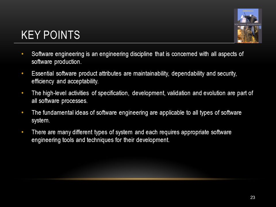 KEY POINTS 23 Software engineering is an engineering discipline that is concerned with all aspects of software production.